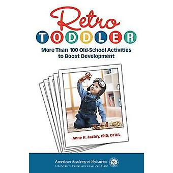 Retro Toddler - More Than 100 Old-School Activities to Boost Developme