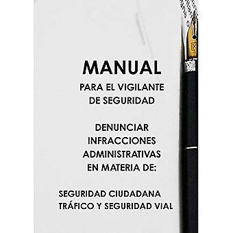 Manual Para El Vigilante de Seguridad Denunciar Infracciones Administrativas En Materia de: Seguridad Ciudadana Trcfico y Seguridad Vial