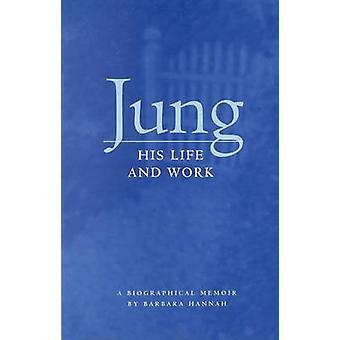 Jung His Life and Work a Biographical Memoir by Hannah & Barbara