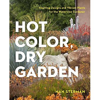 Hot Color Dry Garden  Inspiring Designs and Vibrant Plants for YearRound Beauty by Nan Sterman
