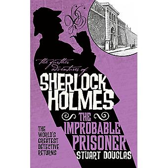 Further Adventures of Sherlock Holmes  The Improbable Priso by Stuart Douglas