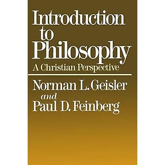 Introduction to Philosophy - a Christian Perspective (2nd) by N.L. Gei