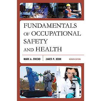 Fundamentals of Occupational Safety and Health Seventh Edition by Friend & Mark A.