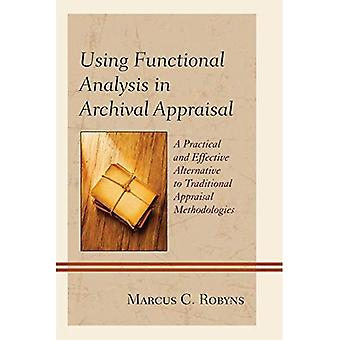 Using Functional Analysis in Archival Appraisal: A Practical and Effective Alternative to Traditional Appraisal...
