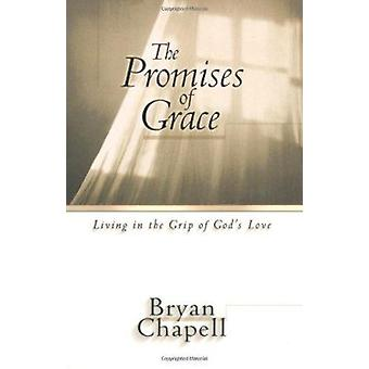 The Promises of Grace - Living in the Grip of God's Love by Bryan Chap