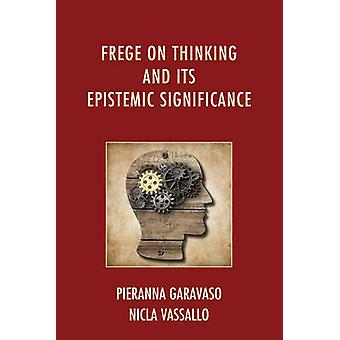 Frege on Thinking and Its Epistemic Significance von Garavaso & Pieranna