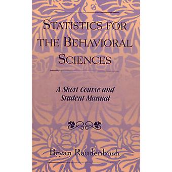 Statistics for the Behavioral Sciences A Short Course and Student Manual by Raudenbush & Bryan