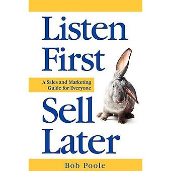 Listen First  Sell Later by Poole & Bob