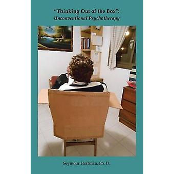 Thinking Out of the Box Unconventional Psychotherapy by Hoffman & Seymour