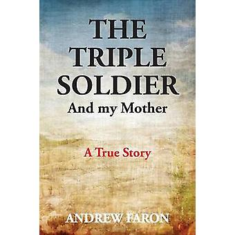 THE TRIPLE SOLDIER  And My Mother by Faron & Andrew