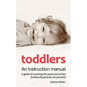 Toddlers An Instruction Manual. a Guide to Surviving the Years One to Four Written by Parents for Parents by Mallon & Joanne