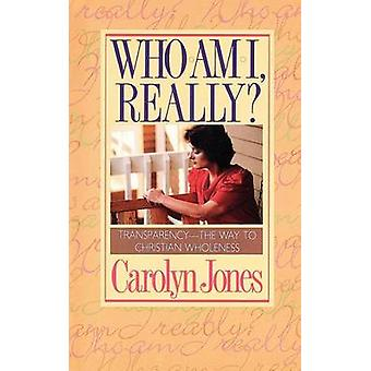 Who Am I Really Transparency  The Way to Christian Wholeness by Jones & Carolyn