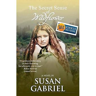 The Secret Sense of Wildflower  Southern Historical Fiction Best Book of 2012 Wildflower Trilogy Book 1 by Gabriel & Susan