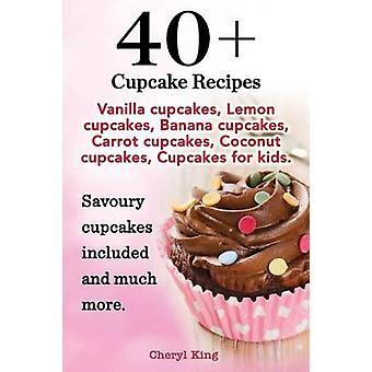 40 Cupcake Recipes by King & Cheryl