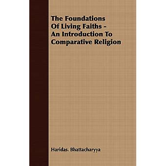 The Foundations Of Living Faiths  An Introduction To Comparative Religion by Bhattacharyya & Haridas.