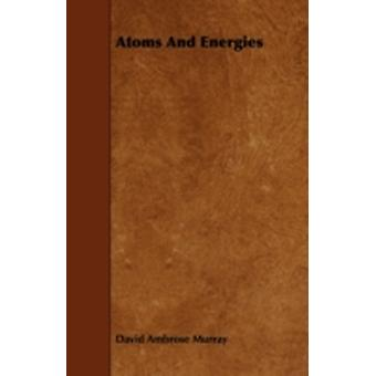 Atoms And Energies by Murray & David Ambrose