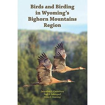 Birds and Birding in Wyomings Bighorn Mountains Region by Johnsgard & Paul A.