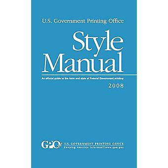 U.S. Government Printing Office Style Manual  An official guide to the form and style of Federal Government printing by GPO Style Board