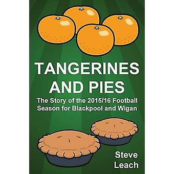 Tangerines and Pies The Story of the 201516 Football Season for Blackpool and Wigan by Leach & Steve
