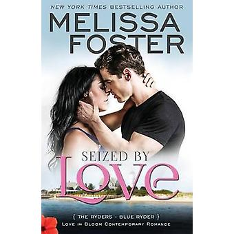 Seized by Love Love in Bloom The Ryders Book One Blue Ryder by Foster & Melissa