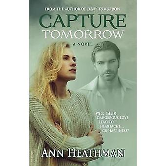 Capture Tomorrow by Heathman & Ann