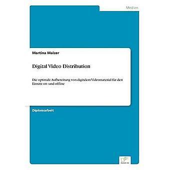 Digital Video DistributionDie optimale Aufbereitung von digitalem Videomaterial fr den Einsatz on und offline by Malzer & Martina