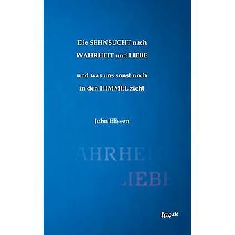 Die Sehnsucht nach Wahrheit und Liebe by Elissen & John