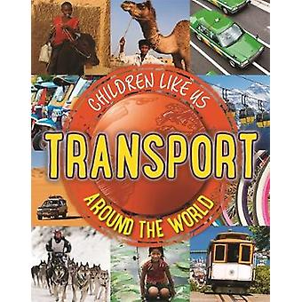 Children Like Us Transport Around the World by Butterfield & Moira