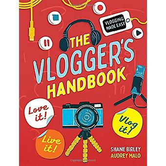 The Vlogger's Handbook - Love It! Live It! Vlog It! by Shane Birley -