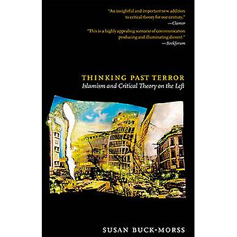 Thinking Past Terror - Islamism and Critical Theory on the Left by Sus