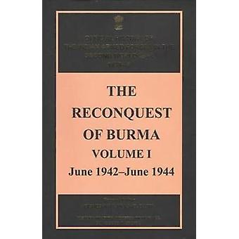 The Reconquest of Burma - Volume I - June 1942-June 1944 by Bisheshwar