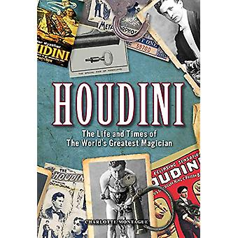 Houdini - The Life and Times of the World's Greatest Magician by Charl