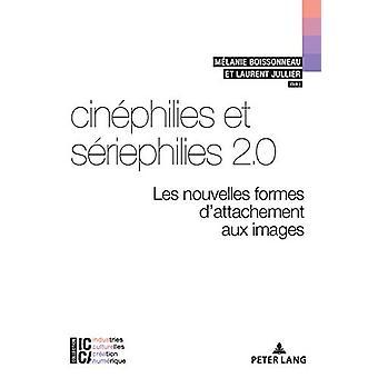 Cinephilies Et Seriephilies 2.0 - Les Nouvelles Formes d'Attachement A