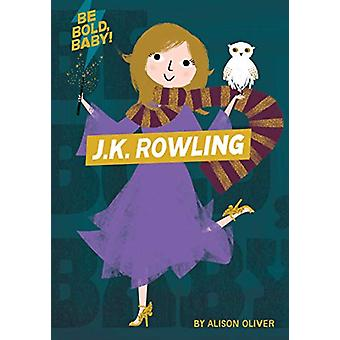 Be Bold - Baby - J.K. Rowling by Alison Oliver - 9781328519931 Book