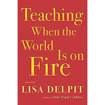 Teaching When The World Is On Fire by Lisa Delpit - 9781620974315 Book