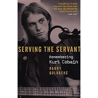 Serving The Servant - Remembering Kurt Cobain par Danny Goldberg - 9781