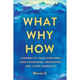 What Why How by Gunaratana & Bhante