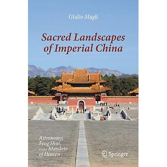 Sacred Landscapes of Imperial China by Magli & Giulio