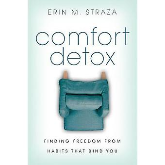 Comfort Detox Finding Freedom from Habits That Bind You