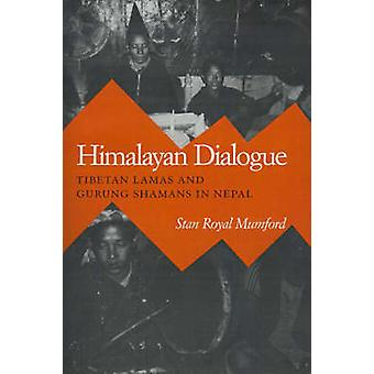 Himalayan Dialogue - Tibetan Lamas and Gurung Shamans in Nepal by Stan