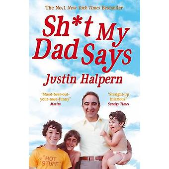 Shit My Dad Says (Lyhentämätön) kirjoittanut Justin Halpern - 9780330533454 Book