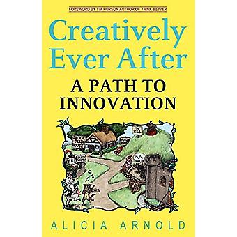 Creatively Ever After by Alicia Arnold - 9780983440512 Book