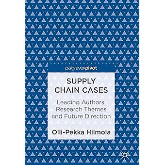 Supply Chain Cases - Leading Authors - Research Themes and Future Dire
