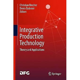 Integrative Produktionstechnik von Herausgegeben von Christian Brecher & herausgegeben von Denis OEzdemir