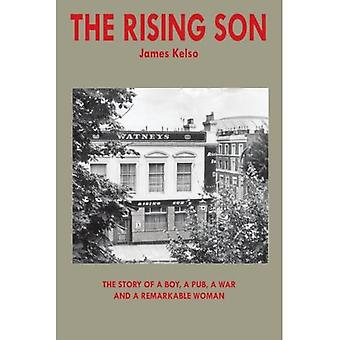 The Rising Son: The story of a boy a pub a war and a remarkable Woman