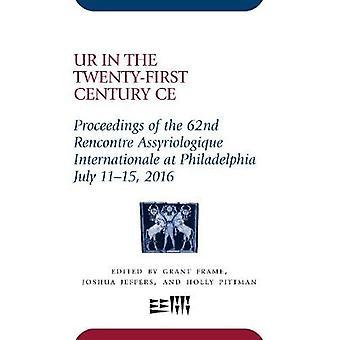 Ur in the TwentyFirst Century CE Proceedings of the 62nd Rencontre Assyriologique Internationale at Philadelphia July 1115 2016