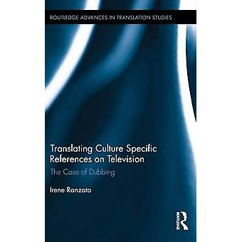 Translating Culture Specific References on Television  The Case of Dubbing by Irene Ranzato