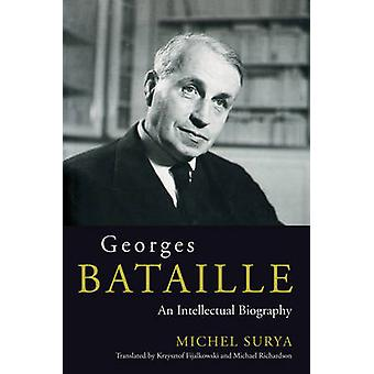 Georges Bataille  An Intellectual Biography by Michel Surya & Translated by Kryzystof Fijalkowski & Translated by Michael Richardson