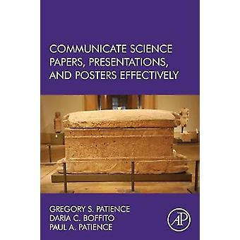Communiquer la Science Papers présentations et Posters efficacement par Patience & Gregory S.