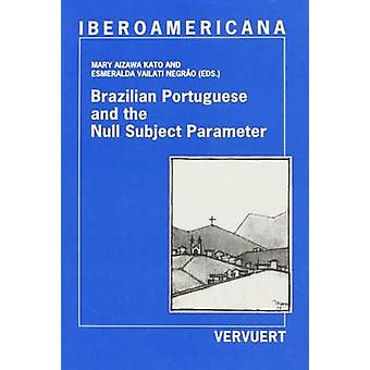 Brazilian Portuguese amp the Null Subject Parameter by Edited by Mary Aizawa & Edited by Esmeralda Vailati